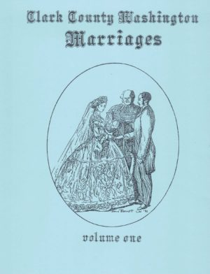 Clark County Washington Marriages VOLUME 1 : Earliest Marriages through 1896