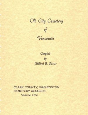 Clark County Washington Cemeteries VOLUME 1 : Old City Cemetery