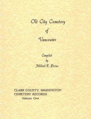 Clark County Washington Cemeteries VOLUME 1 : Old City Cemetery
